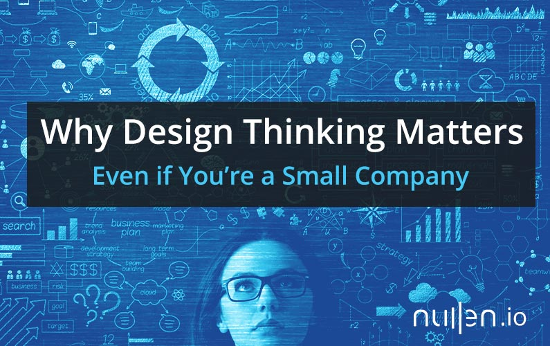 Why Design Thinking Matters: Even When You're a Small Company